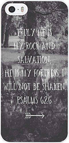Amazon.com: Bible Verses Christian Quotes Inspirational and Motivational Life Quotes Theme Truly He Is My Rock and Salvation He Is My Fortress I Will Not Be Shaken Psalms 62:6 Clear Hard Case for Iphone 5c (For iphone 4/4s): Electronics