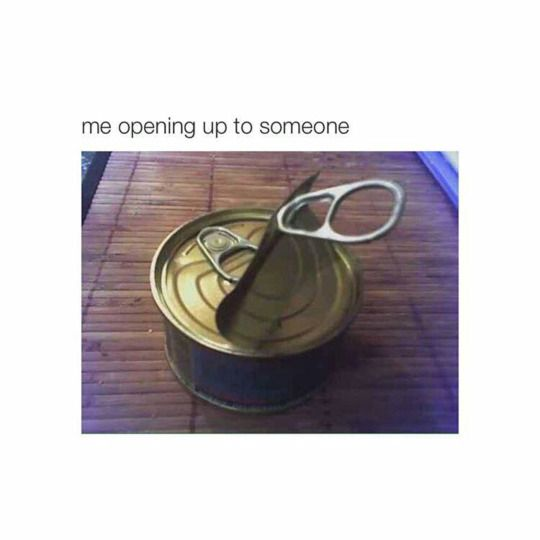 { introvert } When I open up to someone.