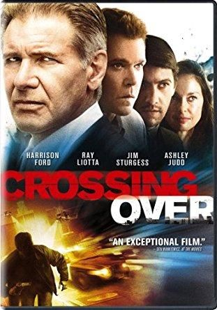 Crossing Over Harrison Ford, Ray Liotta, Ashley Judd, Jim Sturgess, Summer Bishil, Cliff Curtis, Alice Eve, Alice Braga, Jacqueline Obradors, Melody Khazae