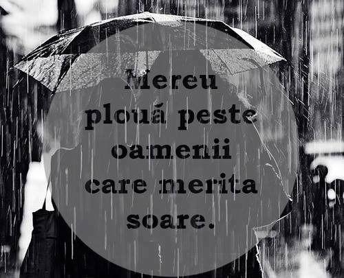 mereu ploua peste oamenii care merita soare