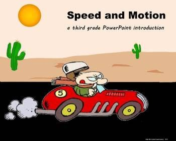Speed and Motion - A Third Grade level PowerPoint introduction is a comprehensive PowerPoint presentation of the third grade science text about the principles of speed, motion, distance, and position. The information is in line with the 3rd Grade Standards of Learning for