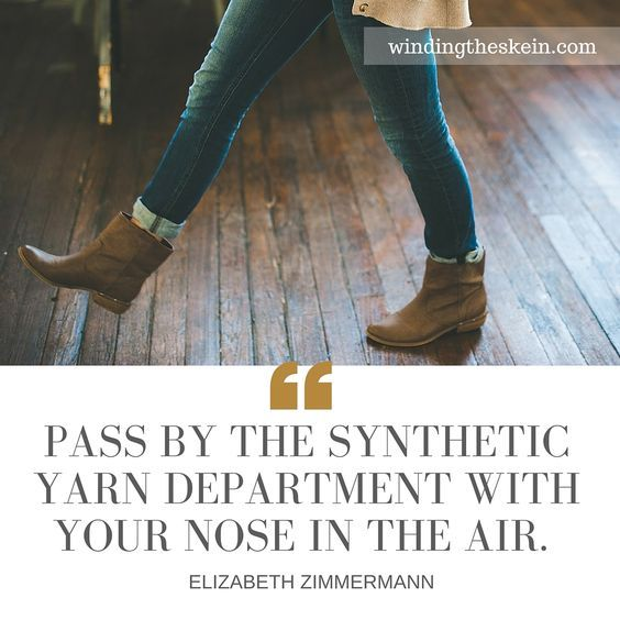 """""""Pass by the synthetic yarn department with your nose in the air."""" - Elizabeth Zimmermann    WindingTheSkein.com #knitterquotes #elizabethzimmermann"""
