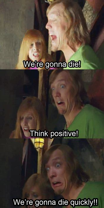 That's real positive Shaggy haha