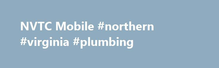 NVTC Mobile #northern #virginia #plumbing http://papua-new-guinea.nef2.com/nvtc-mobile-northern-virginia-plumbing/  # About NVTC The Northern Virginia Technology Council (NVTC) is the membership and trade association for the technology community in Northern Virginia. As the largest technology council in the nation, NVTC serves about 1,000 companies from all sectors of the technology industry, as well as service providers, universities, foreign embassies, non-profit organizations and…