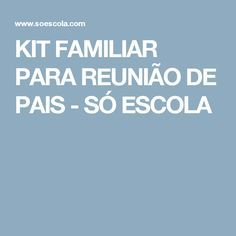 KIT FAMILIAR PARA REUNIÃO DE PAIS - SÓ ESCOLA