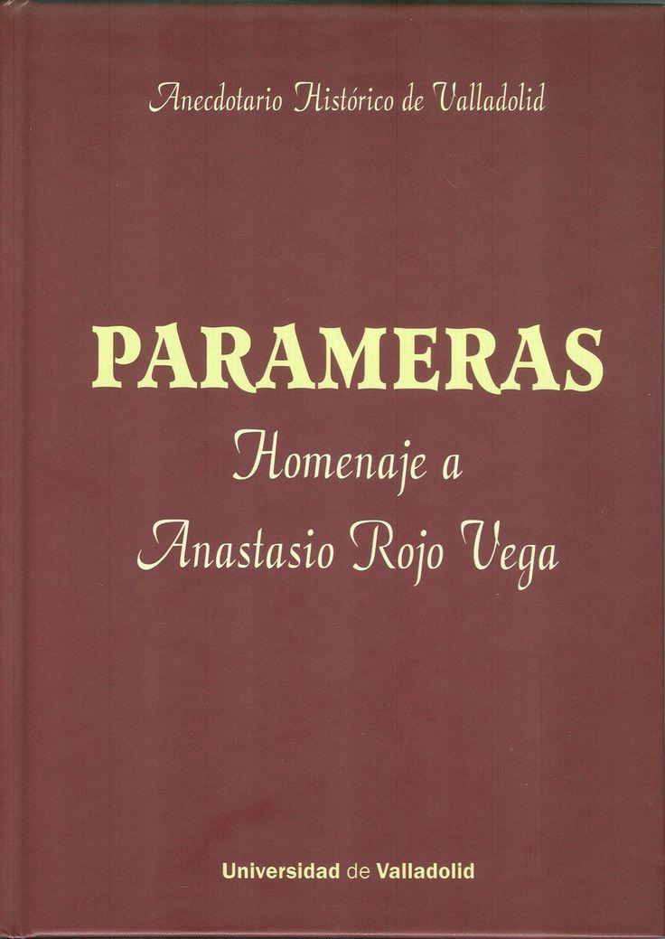 PARAMERAS. ANECDOTARIO HISTÓRICO DE VALLADOLID. Homenaje a Anastasio Rojo Vega ROJO VEGA, ANASTASIO +info: (pinchando foto se accede a la página de EdUVa)