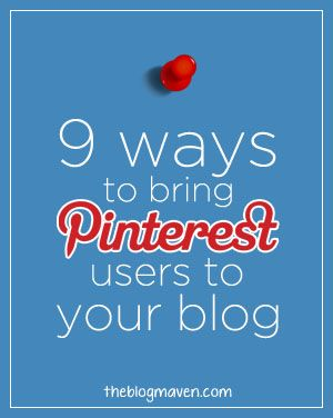 9 ways to bring pinterest users to your blog | theblogmaven.com