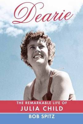 Bob Spitz: Dearie - The Remarkable Life of Julia Child #gifts #holidays #christmas #books #reading