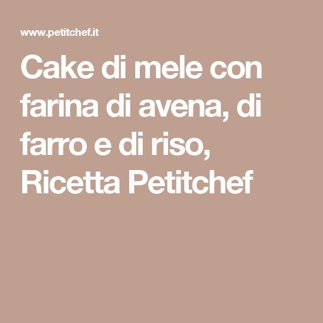 Cake di mele con farina di avena, di farro e di riso, Ricetta Petitchef