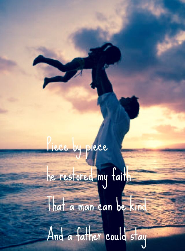 """Piece by piece he restored my faith that a man can be kind and a father could stay."" ~ Kelly Clarkson"