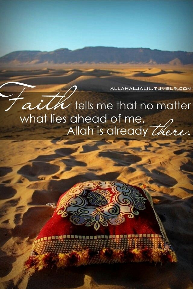Believe that Allah will always be there.