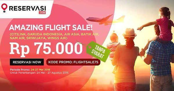 Special promo for flight in Reservasi.com only until May 27th !