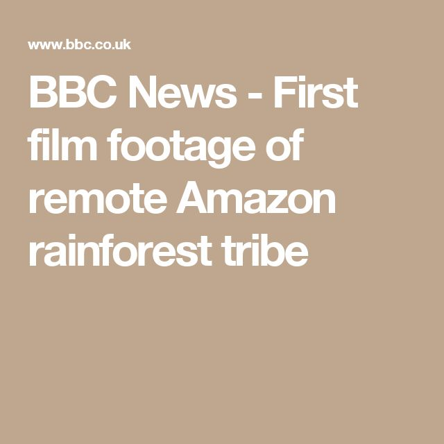 BBC News - First film footage of remote Amazon rainforest tribe