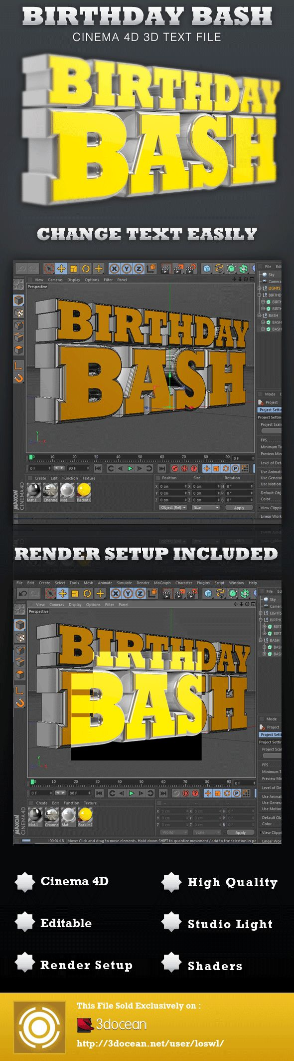 This Birthday Bash Cinema 4D 3D Text File is sold exclusively on 3DOcean, it can be used for Birthday Party Flyers/Posters and Animations, or any design project that need a 3D Element. In this package you'll find 1 Cinema 4D File. The file includes shaders and light setup for rendering. All objects are grouped and named for easy editing. - $4.00