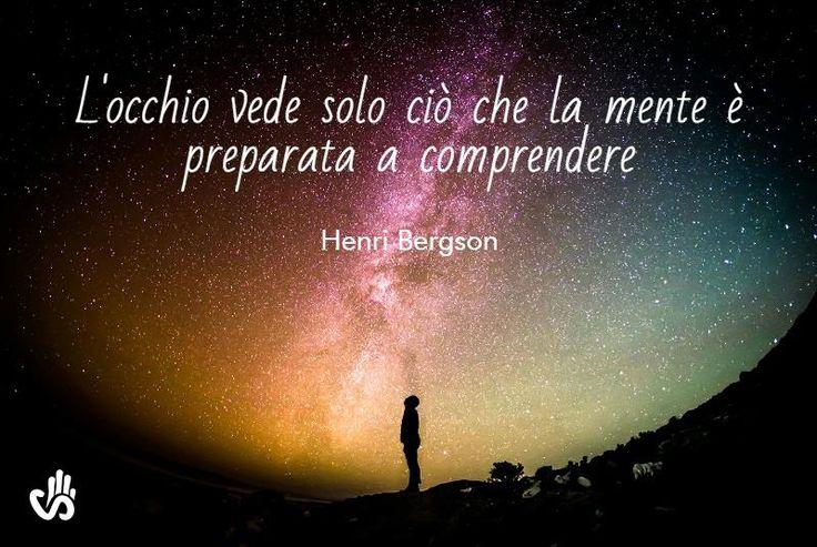 L'occhio vede solo ciò che la mente è preparata a comprendere (Henri Bergson). #aforismi #citazioni