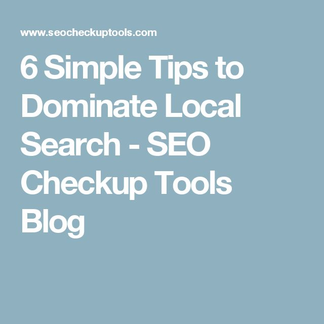 6 Simple Tips to Dominate Local Search - SEO Checkup Tools Blog