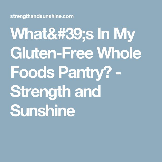 What's In My Gluten-Free Whole Foods Pantry? - Strength and Sunshine