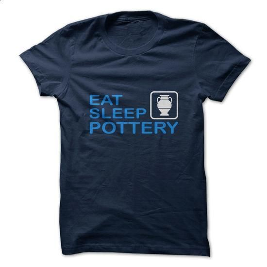 Eat. Sleep. Pottery. - #t shirt designer #vintage tee shirts. PURCHASE NOW => https://www.sunfrog.com/LifeStyle/Eat-Sleep-Pottery-32750364-Guys.html?60505