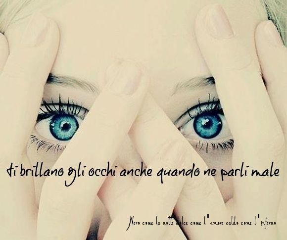 Nero come la notte dolce come l'amore caldo come l'inferno: Ti brillano gli occhi anche quando ne parli male. ...