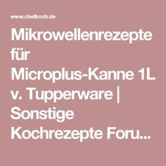 Mikrowellenrezepte für Microplus-Kanne 1L v. Tupperware | Sonstige Kochrezepte Forum | Chefkoch.de