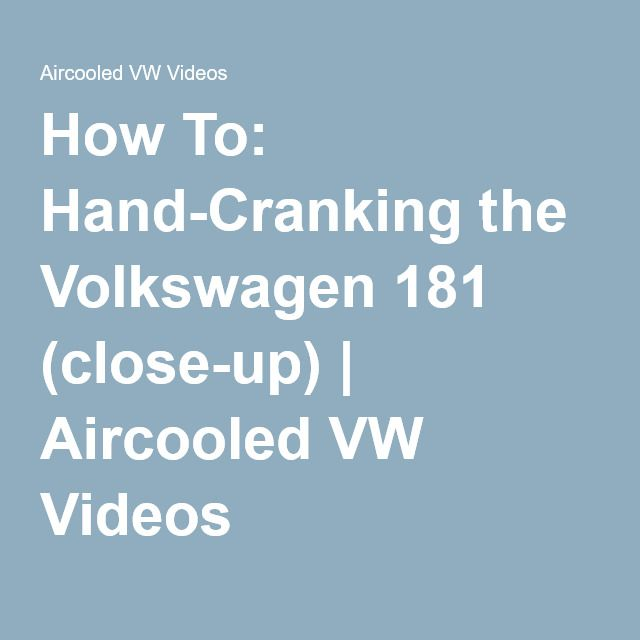 How To: Hand-Cranking the Volkswagen 181 (close-up) | Aircooled VW Videos