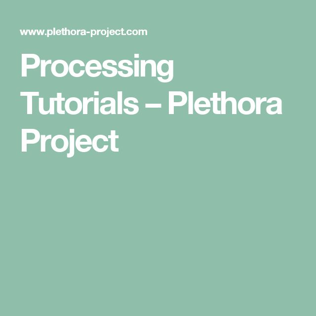 Processing Tutorials – Plethora Project