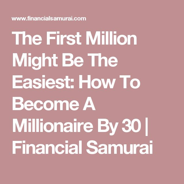 The First Million Might Be The Easiest: How To Become A Millionaire By 30 | Financial Samurai