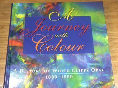 JOURNEY WITH COLOUR HISTORY OF WHITE CLIFFS 1889-1999  opal books, opal literature , len cram opal books