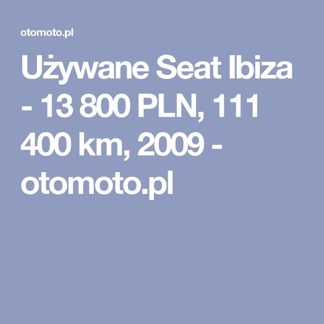 Używane Seat Ibiza - 13 800 PLN, 111 400 km, 2009 - otomoto.pl