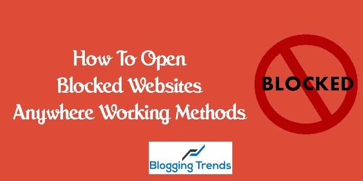How To Open Blocked Websites Anywhere Working Methods