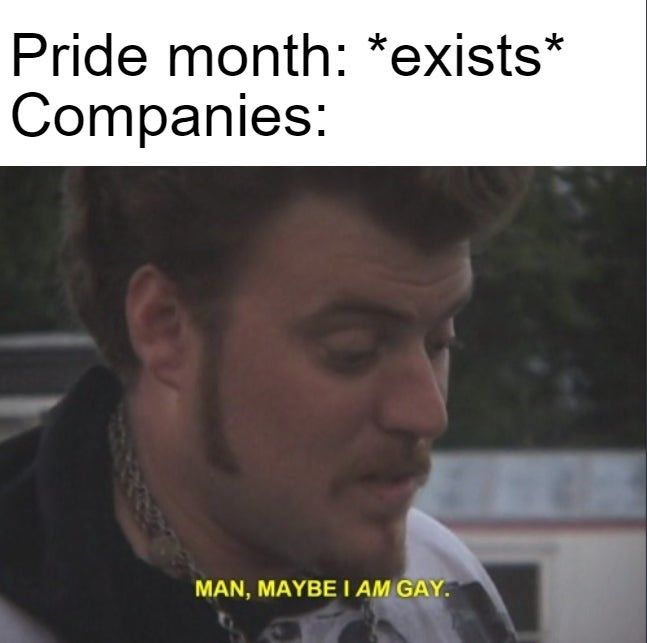 Brands Capitalizing Off Of Pride Month Is Cringeworthy Meme Gold New Memes Trailer Park Boys Funny Memes