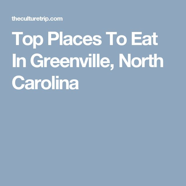 Top Places To Eat In Greenville, North Carolina