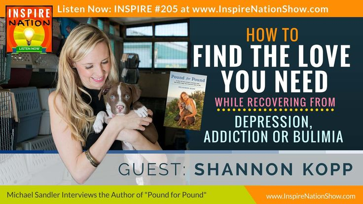 ★ Find the Love You Need While Recovering from Depression, Addiction or Bulimia | Shannon Kopp -   WATCH VIDEO HERE -> http://bestdepression.solutions/%e2%98%85-find-the-love-you-need-while-recovering-from-depression-addiction-or-bulimia-shannon-kopp/      *** best depression treatment centers united states ***  ★ SUPPORT THE INSPIRE NATION SHOW! ★  VISIT OUR WEBSITE:  SUBSCRIBE TO OUR YOUTUBE CHANNEL: SUBSCRIBE TO OUR PODCAST ON ITUNES: FOLLOW US: FACEBOOK ➤ TWIT