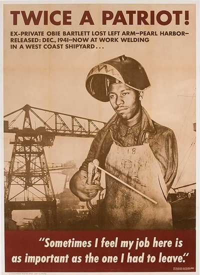 American poster, U.S. Government Printing Office, 1943:  Twice a Patriot! (Obie Barelett lost his arm at Pearl Harbor, and then served his country as a welderin the shipyards.)
