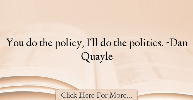Dan Quayle Quotes About Politics - 55161