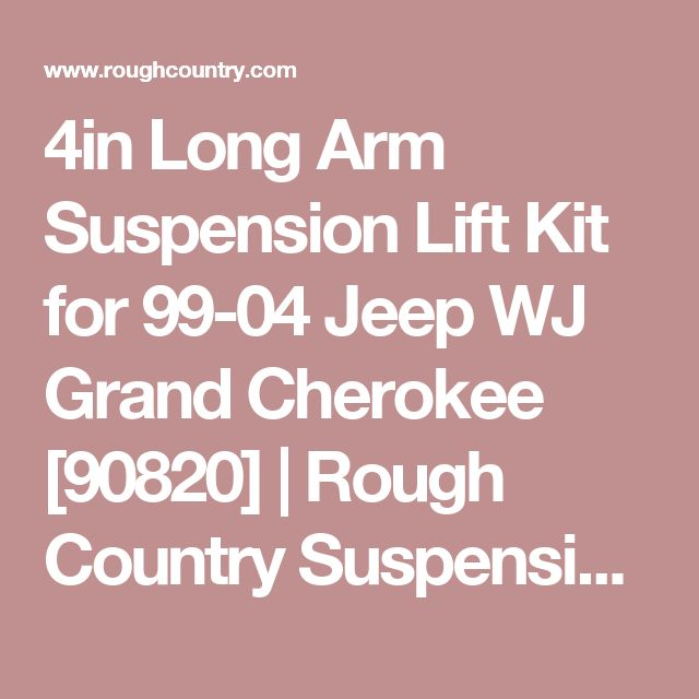 4in Long Arm Suspension Lift Kit for 99-04 Jeep WJ Grand Cherokee [90820] | Rough Country Suspension Systems®
