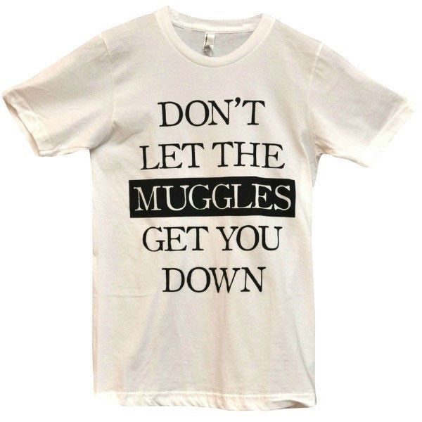 Life is short; you should enjoy it! Don't let those muggles spoil your mood and bring you down. Keep living your magical life as you should!  Shirts are unisex, women may want to order a size down.  Printed on American Apparel.