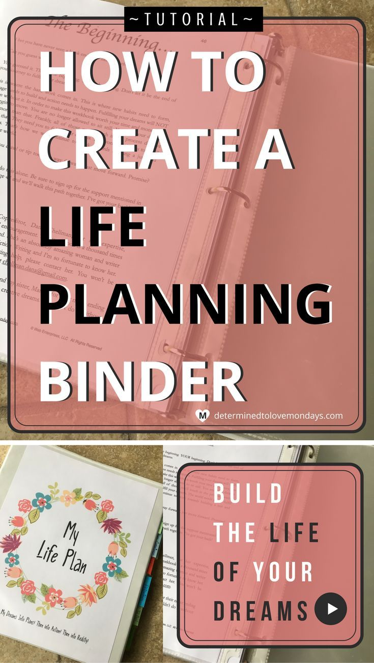 Put together a life planning binder to move effectively towards your dreams, goals and priorities in your life.