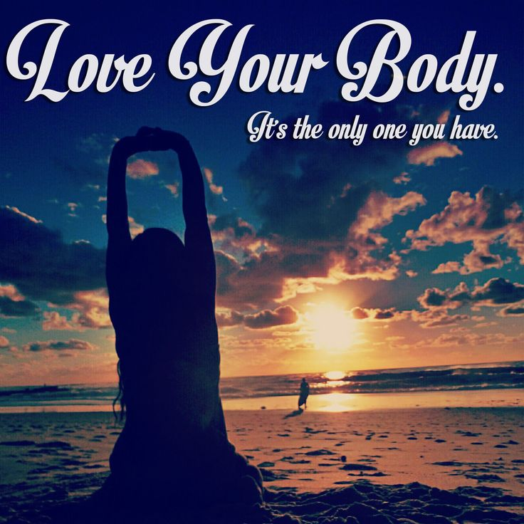 Love Your Body ...you will achieve if you think you will achieve