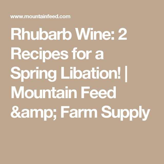Rhubarb Wine: 2 Recipes for a Spring Libation! | Mountain Feed & Farm Supply