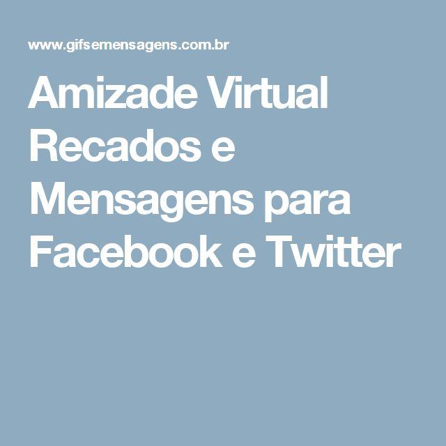 Amizade Virtual Recados e Mensagens para Facebook e Twitter