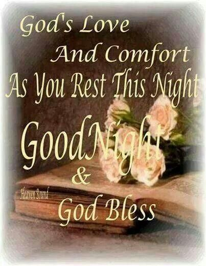 Gods Love and Comfort as you rest this night. Good Night and God Bless!