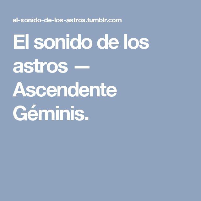El sonido de los astros — Ascendente Géminis.