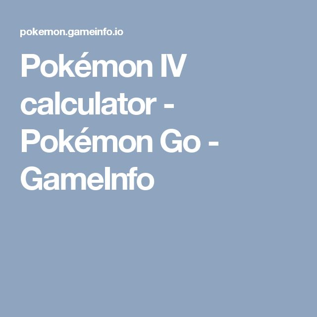 Pokémon IV calculator - Pokémon Go - GameInfo