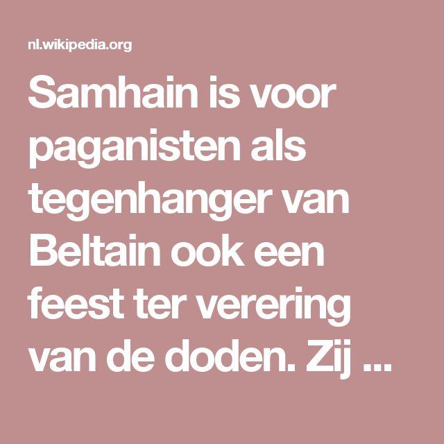 Samhain is voor paganisten als tegenhanger van Beltain ook een feest ter verering van de doden. Zij geloven dat de sluier tussen de wereld van de levenden en de wereld van de doden dan het dunst is. Op deze dag wordt er door velen een maaltijd georganiseerd en worden er extra borden bijgezet voor de overledenen met diens lievelingsmaaltijd. Voor het raam worden kaarsen geplaatst zodat hun dierbaren de weg naar huis kunnen vinden. Het wordt beschouwd als het moment waarop Lugh (de zonnegod…