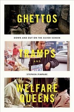 Ghettos, Tramps, and Welfare Queens: Down and Out on the Screen