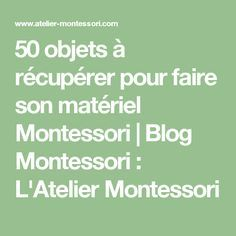 50 objets à récupérer pour faire son matériel Montessori | Blog Montessori : L'Atelier Montessori