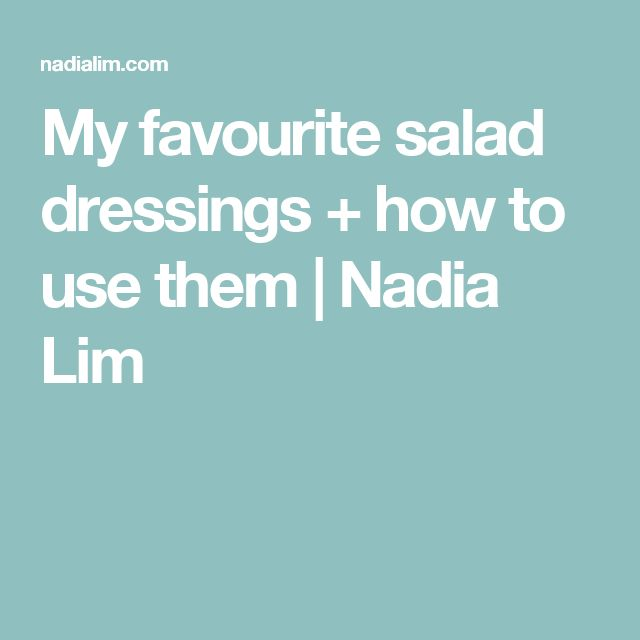 My favourite salad dressings + how to use them | Nadia Lim