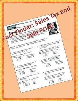 Sale price and sales tax with a twist! Are you looking for something to spark your students' interest instead of the same old boring worksheet?  Try a Fact Finder!  Students discover facts about interesting people as they solve the problems.  This Fact Finder includes problems involving sale prices, total purchase price including tax, sales tax, and total purchase price of a sale item.