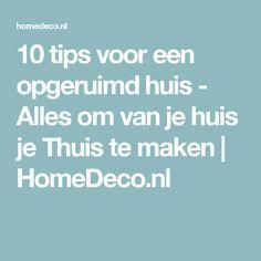 10 tips voor een opgeruimd huis - Alles om van je huis je Thuis te maken | HomeDeco.nl